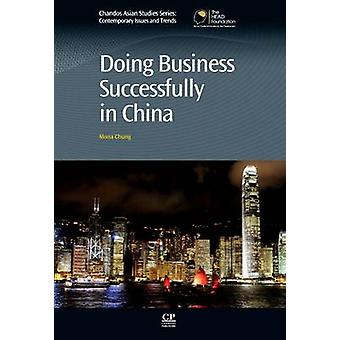 Doing Business Successfully in China by Chung & Mona