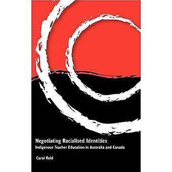 Negotiating Racialised Identities Indigenous Teacher Education in Australia and Canada by Reid & Carol