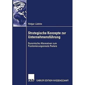 Strategische Konzepte zur Unternehmensfhrung  Dynamische Alternativen zum Positionierungsansatz Porters by Bresser & Prof. Dr. Rudi K. F.