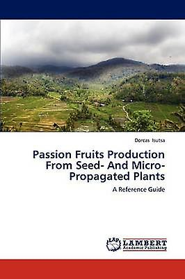 Passion Fruits Production From Seed And MicroPropagated Plants by Isutsa & Dorcas