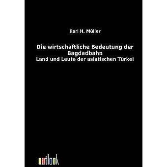 Die wirtschaftliche Bedeutung der Bagdadbahn by Mller & Karl H.