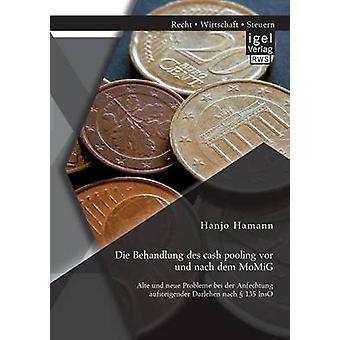 Die Behandlung Des Cash Pooling VOR Und Nach Dem Momig Alte Und Neue Probleme Bei Der Anfechtung Aufsteigender Darlehen Nach 135 Inso by Hamann & Hanjo