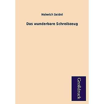 Das Wunderbare Schreibzeug by Seidel & Heinrich
