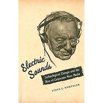Electric Sounds - Technological Change and the Rise of Corporate Mass