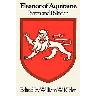 Eleanor of Aquitaine - Patron and Politician by William W. Kibler - 97