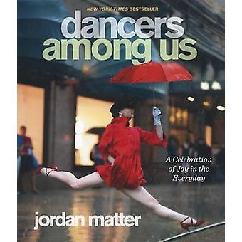 Tänzer unter uns - ein Fest der Freude in den Alltag von Jordan Matt