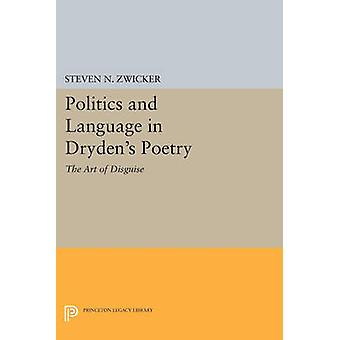 Politics and Language in Dryden's Poetry - The Art of Disguise by Stev