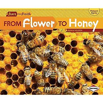 From Flower to Honey by Robin Nelson - 9780761385745 Book