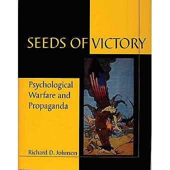 The Seeds of Victory - Psychological Warfare and Propaganda by Trevor