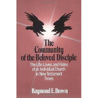 The Community of the Beloved Disciple (New edition) by Raymond E. Bro
