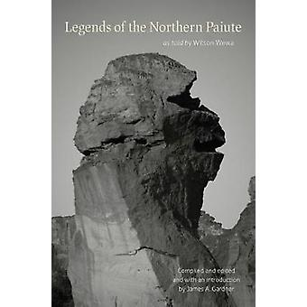 Legends of the Northern Paiute - As Told by Wilson Wewa by Wilson Wewa