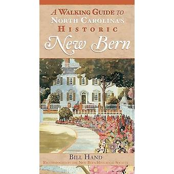 The Walking Guide to North Carolina's Historic New Bern by Bill Hand