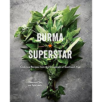 Burma Superstar - Addictive Recipes from the Crossroads of Southeast A