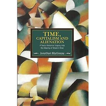 Time - Capitalism - and Alienation - A Socio-Historical Inquiry into t