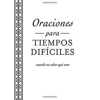Oraciones Para Tiempos Dificiles - Cuando No Sabes Que Orar by Ellyn S