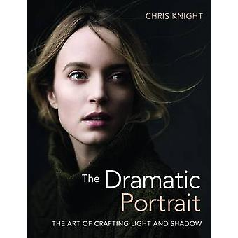 Dramatic Portrait - The Art of Crafting Light and Shadow by Chris Knig