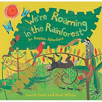 We're Roaming in the Rainforest by Laurie Krebs - Anne Wilson - 97818