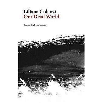Our Dead World by Liliana Colanzi - 9781943150113 Book