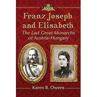 Franz Joseph and Elisabeth: The Last Great Monarchs of Austria-Hungary