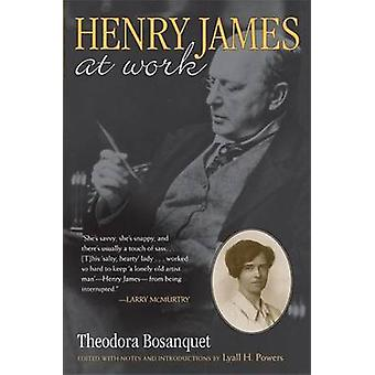 Henry James at Work (annotated edition) by Theodora Bosanquet - Lyall