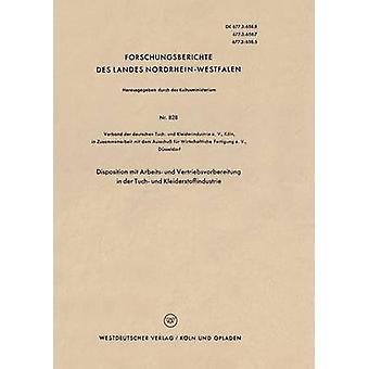 Disposition mit Arbeits und Vertriebsvorbereitung in der Tuch und Kleiderstoffindustrie by Verband der deutschen Tuch und Kleideri