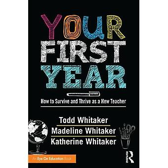 Your First Year by Whitaker Todd Whitaker Katherine Whitaker Madeline
