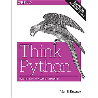 Think Python: How to Think Like a Computer Scientist (Paperback) by Downey Allen B.