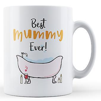 Best Mummy Ever! (Bubble Bath) - Printed Mug