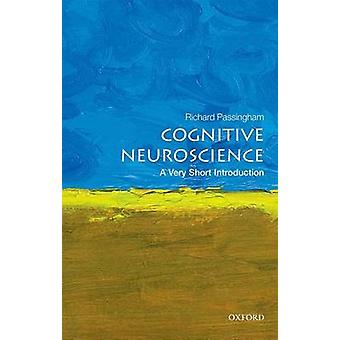Cognitive Neuroscience - A Very Short Introduction by Richard Passingh