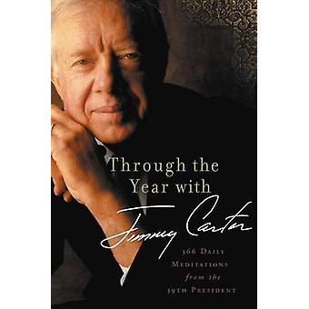 Through the Year with Jimmy Carter - 366 Daily Meditations from the 39
