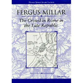 The Crowd in Rome in the Late Republic by Fergus Millar - 97804720887