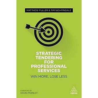 Strategic Tendering for Professional Services - Win More -Lose Less by