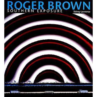 Roger Brown - esposizione a sud di Sidney Lawrence - Lee Gray - Lisa S