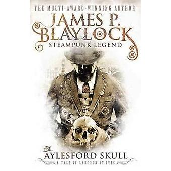 The Aylesford Skull by James P. Blaylock - 9780857689795 Book