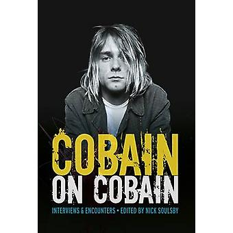 Cobain on Cobain - Interviews and Encounters by Nick Soulsby - 9781785