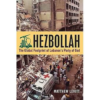 Hezbollah - The Global Footprint of Lebanon's Party of God by Matthew