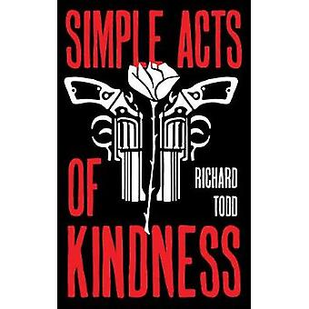 Simple Acts Of Kindness by Richard Todd - 9781911586760 Book