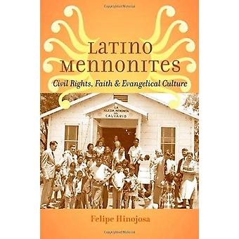 Latino Mennonites - Civil Rights - Faith - and Evangelical Culture by
