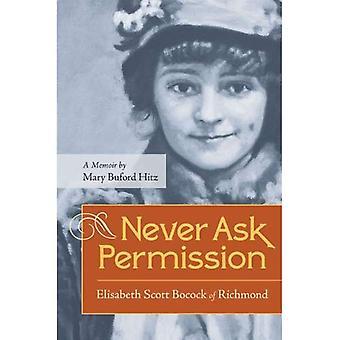 Never Ask Permission: Elisabeth Scott Bocock of Richmond, a Memoir by Mary Buford Hitz