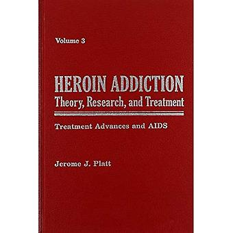Heroin Addiction Vol. 3 : Theory, Research and Treatment: Treatment Advances and AIDS