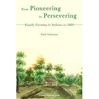 From Pioneering to Persevering: Family Farming in Indiana to 1880