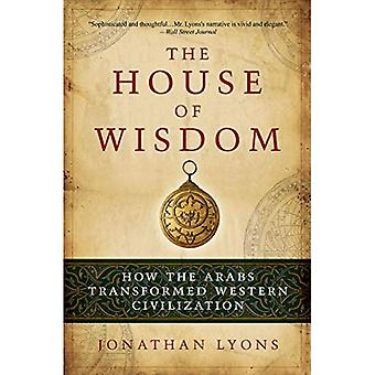 The House of Wisdom: How the Arabs Transformed Western Civilization