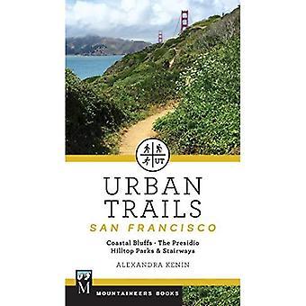 Urban Trails San Francisco: Coastal Bluffs & Waterfront, City Parks, the Presidio