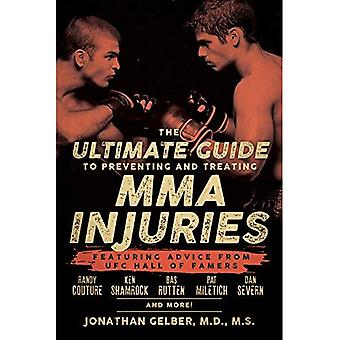 Ultimate Gude to Preventing and Treating MMA Injuries, The : Featuring Advice from UFC Hall of Famers Randy Couture...