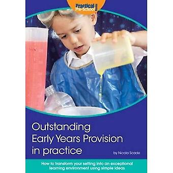 Outstanding Early Years Provision in Practice: How to transform your setting into an exceptional learning environment using simple ideas