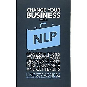 Change Your Business with NLP: Powerful Tools to Improve Your Organisation's Performance and Get Results