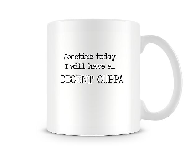 Sometime Today I Will Have A Decent Cuppa Mug