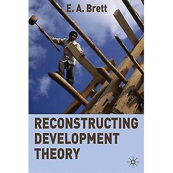 Reconstructing Development Theory  International Inequality Institutional Reform and Social Emancipation by Brett & E.A.