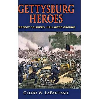 Gettysburg Heroes Perfect Soldiers Hallowed Ground by Lafantasie & Glenn W.