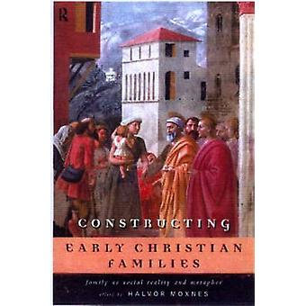 Constructing Early Christian Families Family as Social Reality and Metaphor by Moxnes & Halvor